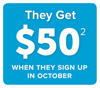 They get $50 when they sign up in October
